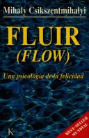 Fluir. Una psicologa de la felicidad. Mihaly Csikszentmihalyi